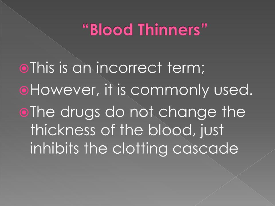 Blood Thinners This is an incorrect term;