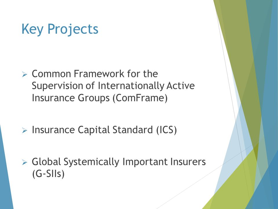 Key Projects Common Framework for the Supervision of Internationally Active Insurance Groups (ComFrame)