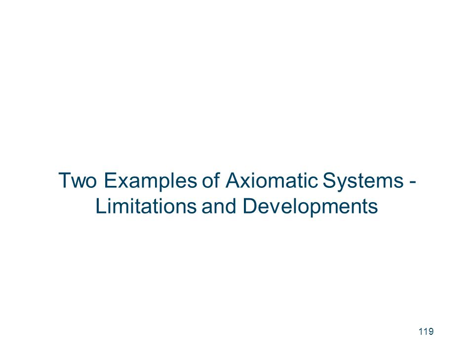 Two Examples of Axiomatic Systems -Limitations and Developments