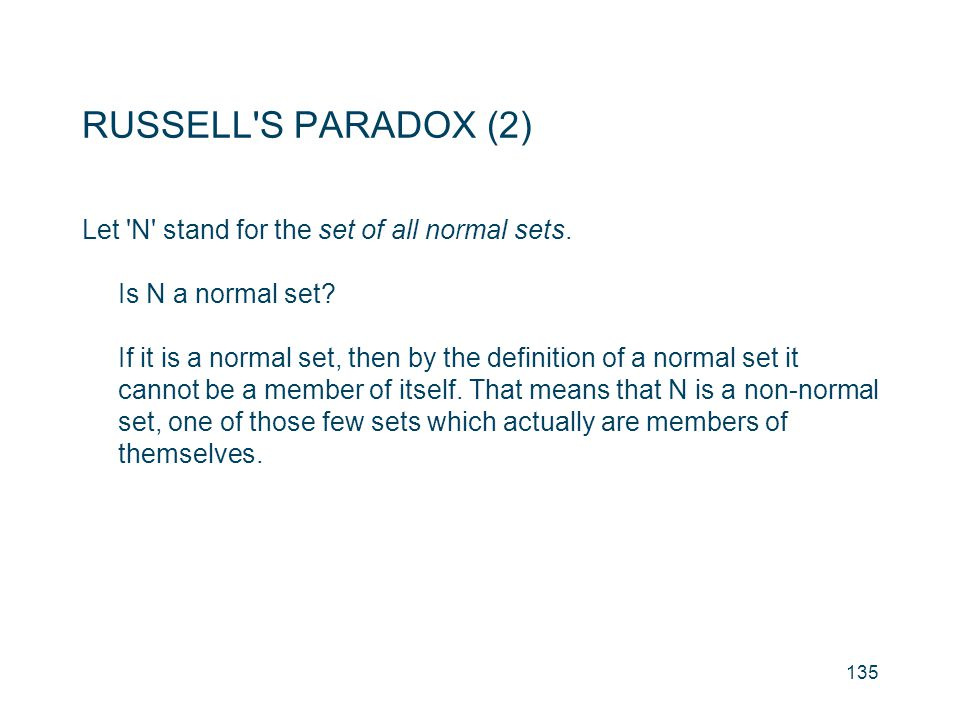 RUSSELL S PARADOX (2) Let N stand for the set of all normal sets.