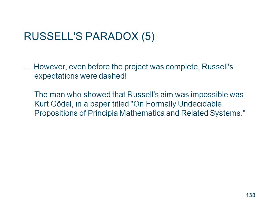 RUSSELL S PARADOX (5) … However, even before the project was complete, Russell s expectations were dashed!