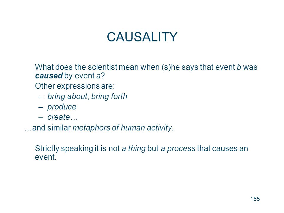 CAUSALITY What does the scientist mean when (s)he says that event b was caused by event a Other expressions are: