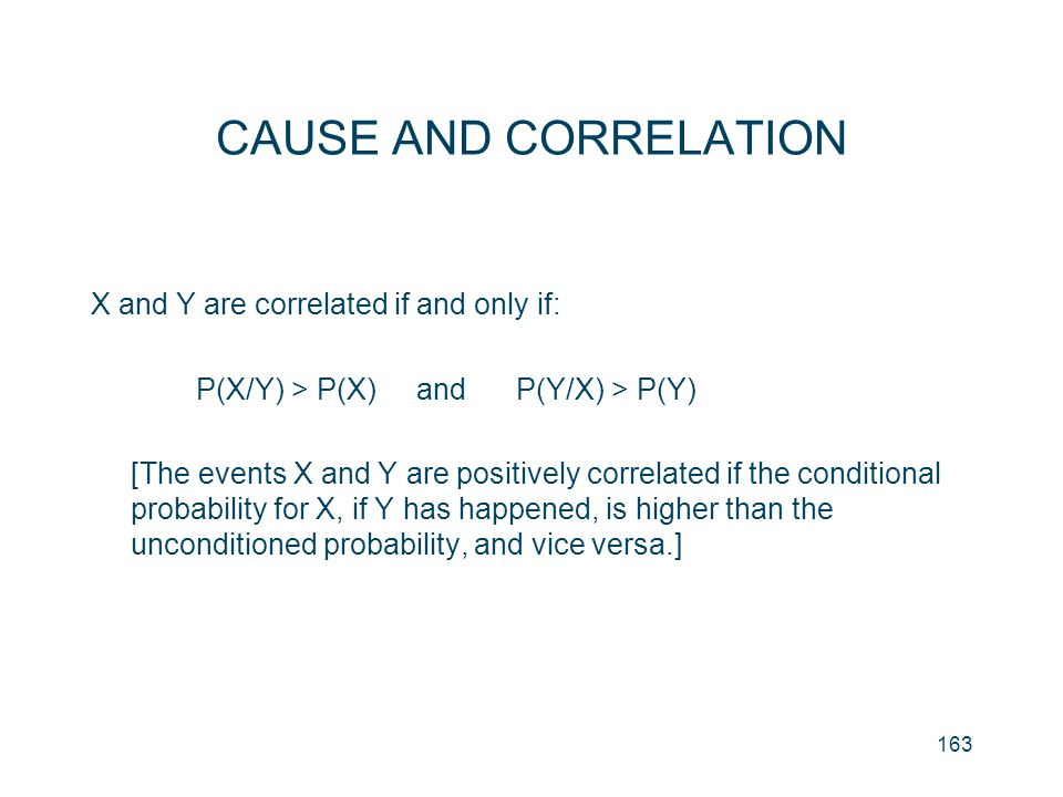 CAUSE AND CORRELATION X and Y are correlated if and only if: