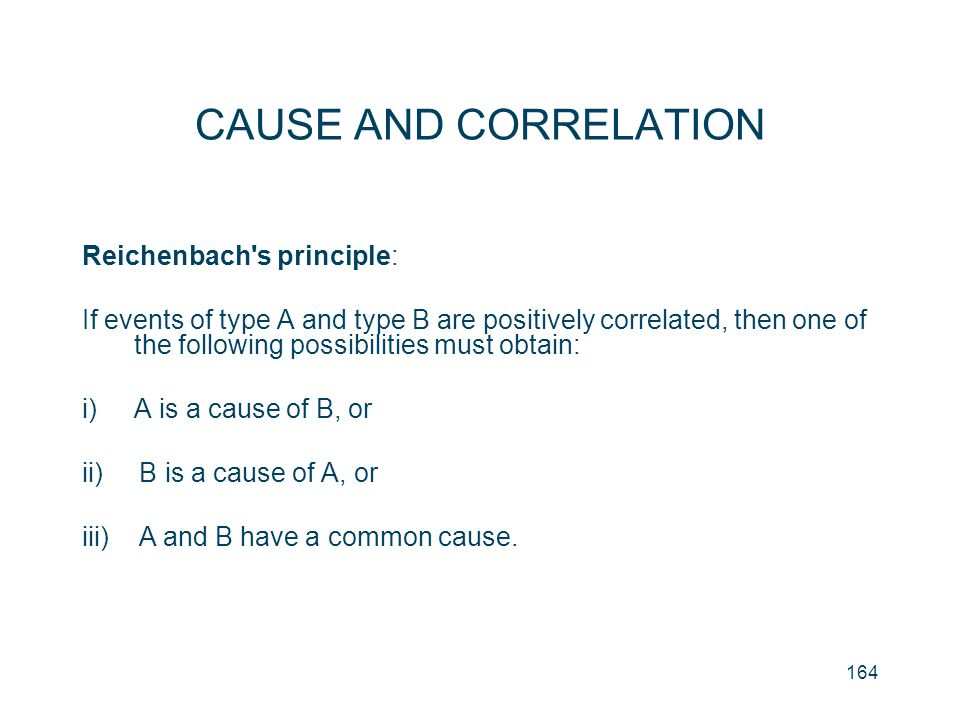 CAUSE AND CORRELATION Reichenbach s principle: