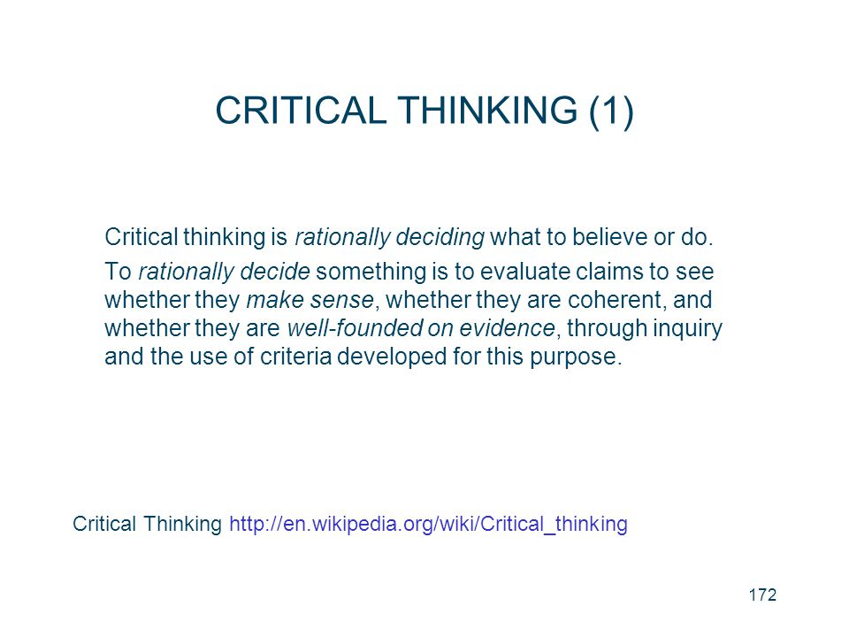 CRITICAL THINKING (1) Critical thinking is rationally deciding what to believe or do.