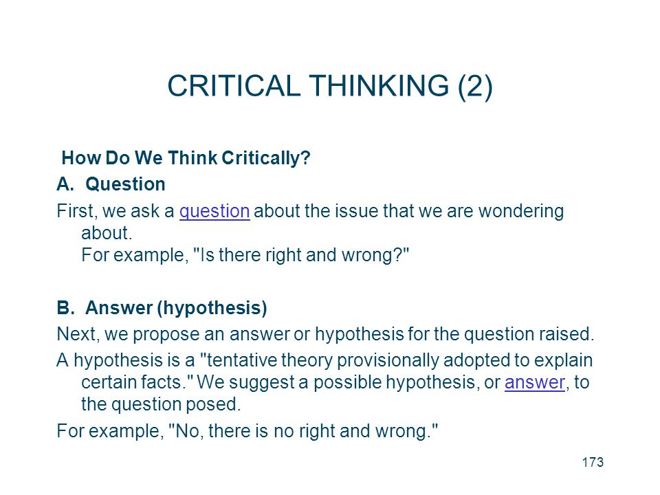 CRITICAL THINKING (2) How Do We Think Critically A. Question