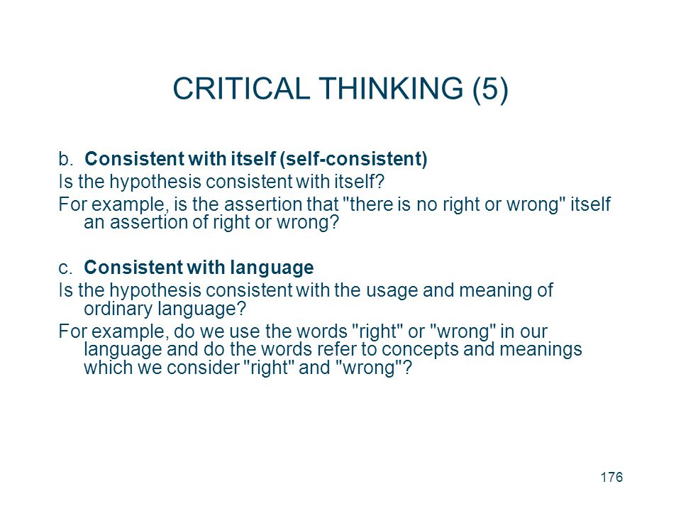 CRITICAL THINKING (5) b. Consistent with itself (self-consistent)