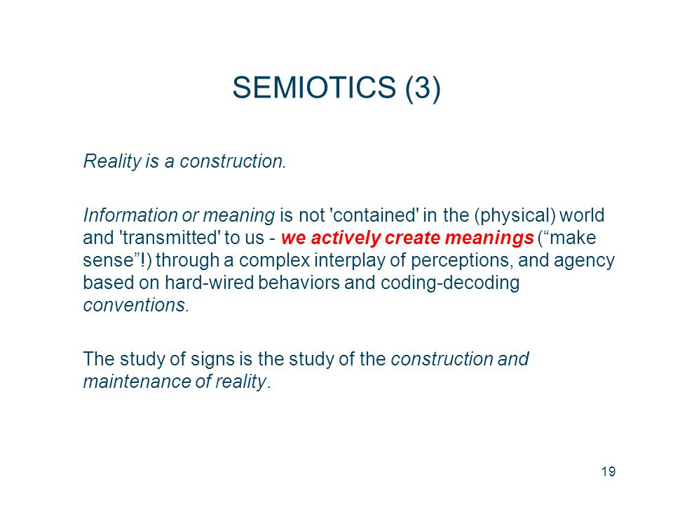 SEMIOTICS (3) Reality is a construction.