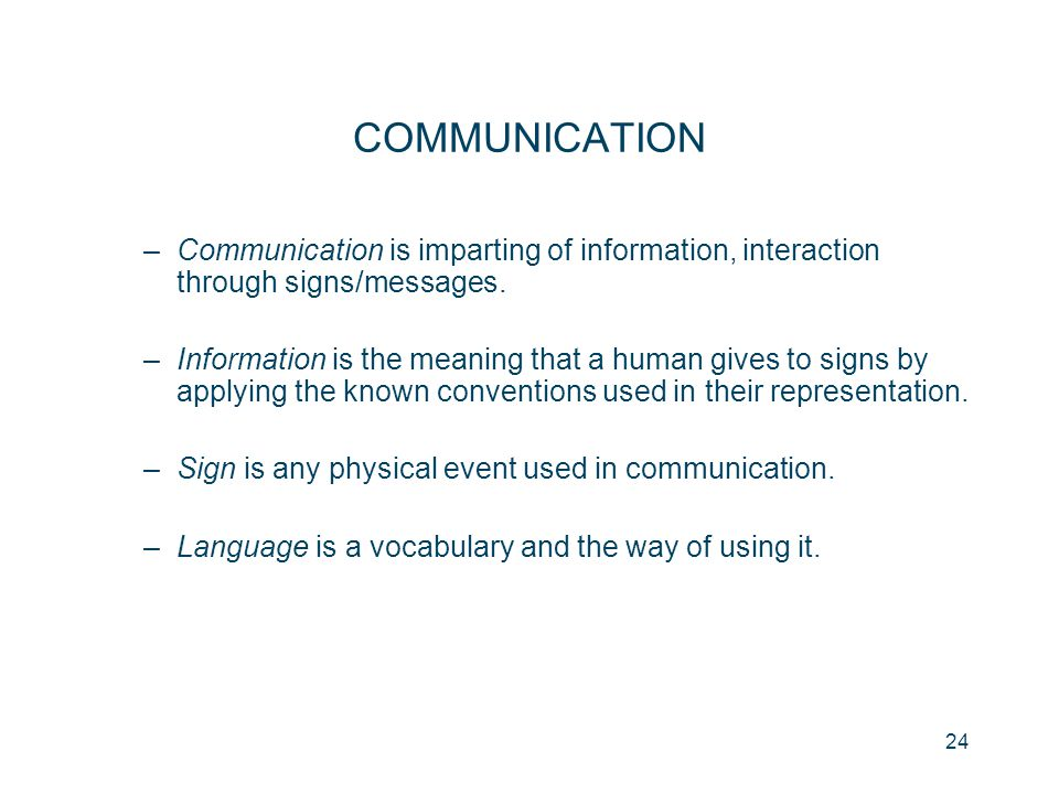 COMMUNICATION Communication is imparting of information, interaction through signs/messages.