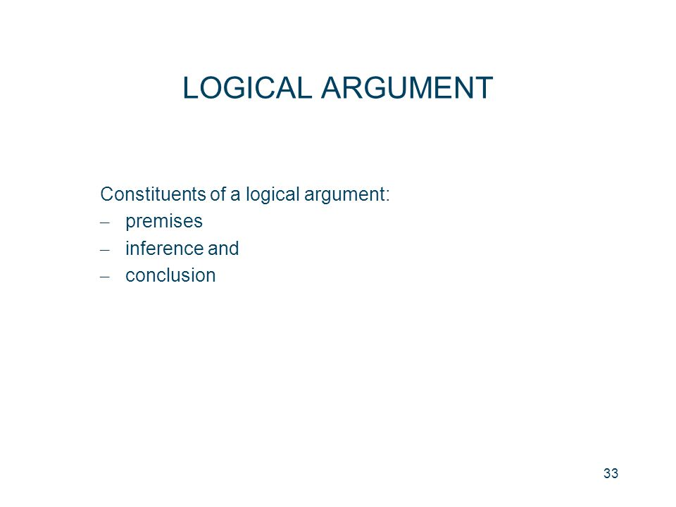 LOGICAL ARGUMENT Constituents of a logical argument: premises