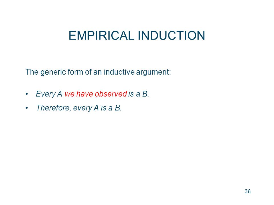 EMPIRICAL INDUCTION The generic form of an inductive argument:
