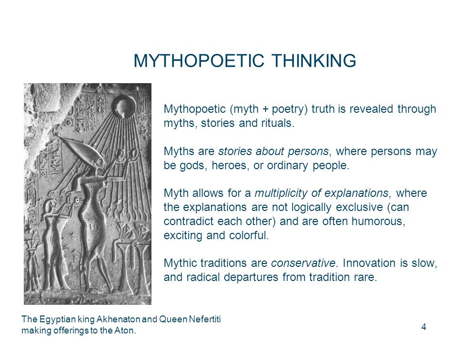 MYTHOPOETIC THINKING Mythopoetic (myth + poetry) truth is revealed through myths, stories and rituals.