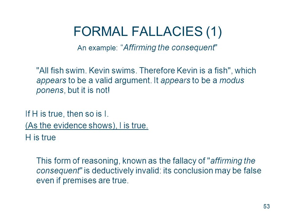 FORMAL FALLACIES (1) An example: Affirming the consequent