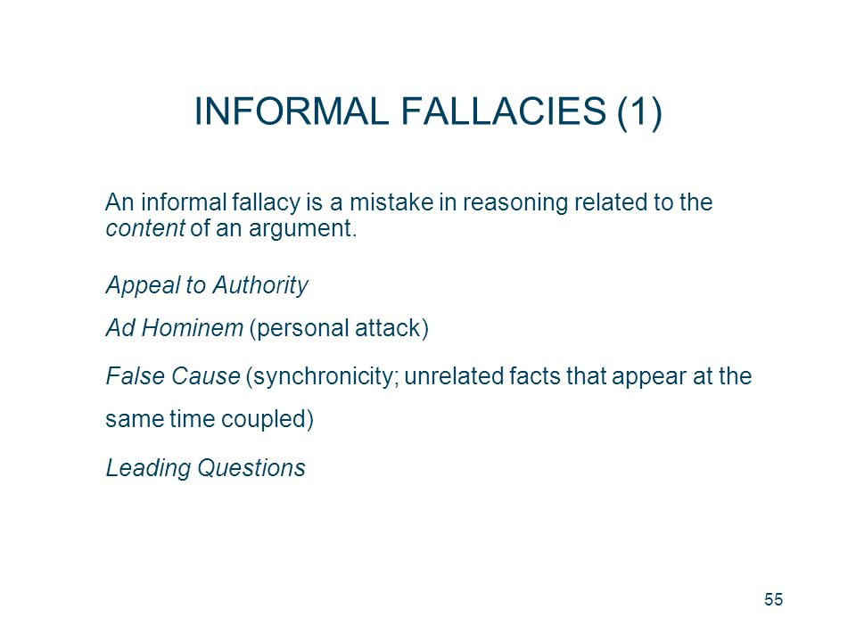 INFORMAL FALLACIES (1) An informal fallacy is a mistake in reasoning related to the content of an argument.