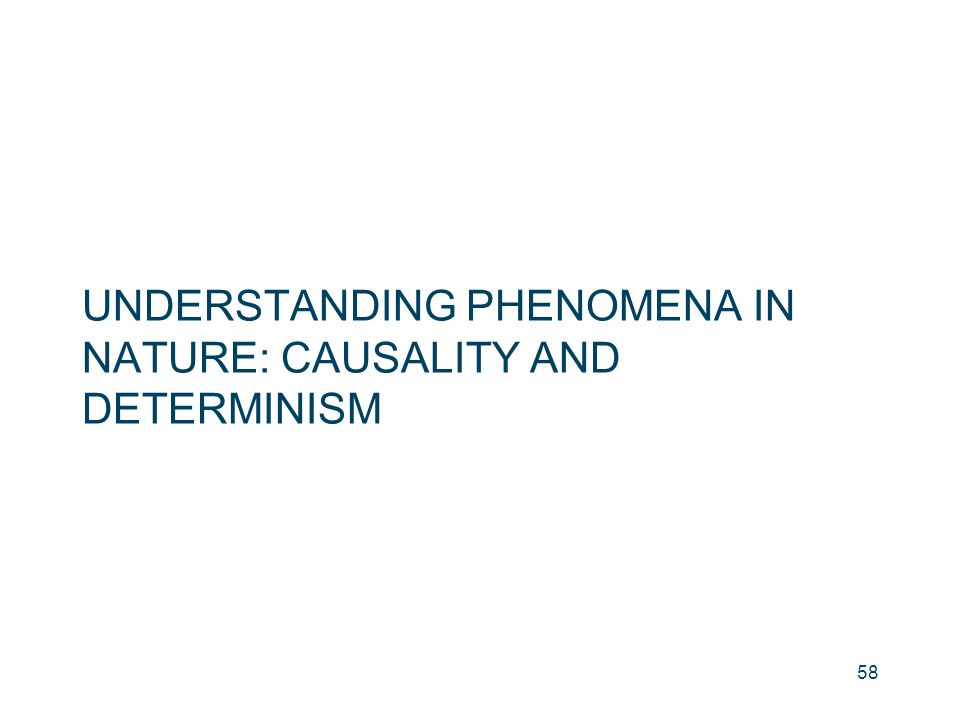 UNDERSTANDING PHENOMENA IN NATURE: CAUSALITY AND DETERMINISM