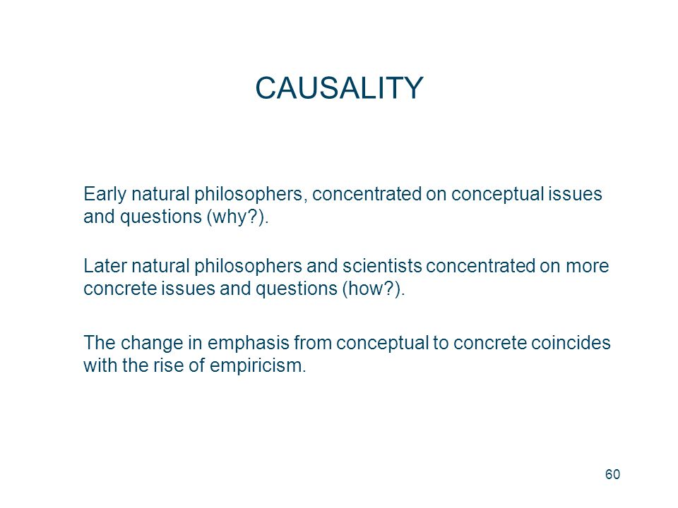 CAUSALITY Early natural philosophers, concentrated on conceptual issues and questions (why ).