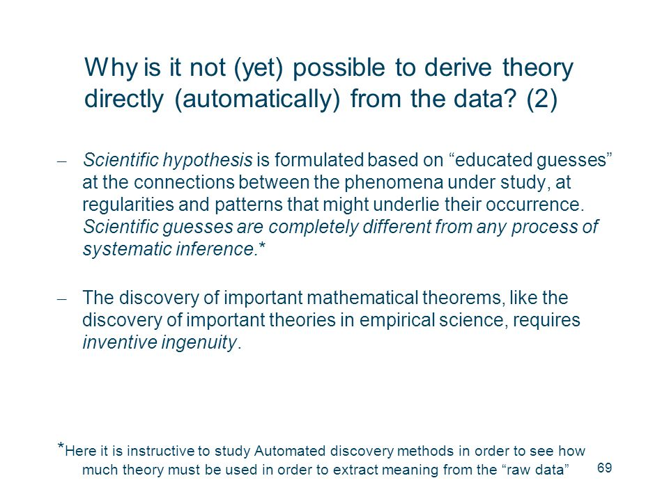 Why is it not (yet) possible to derive theory directly (automatically) from the data (2)