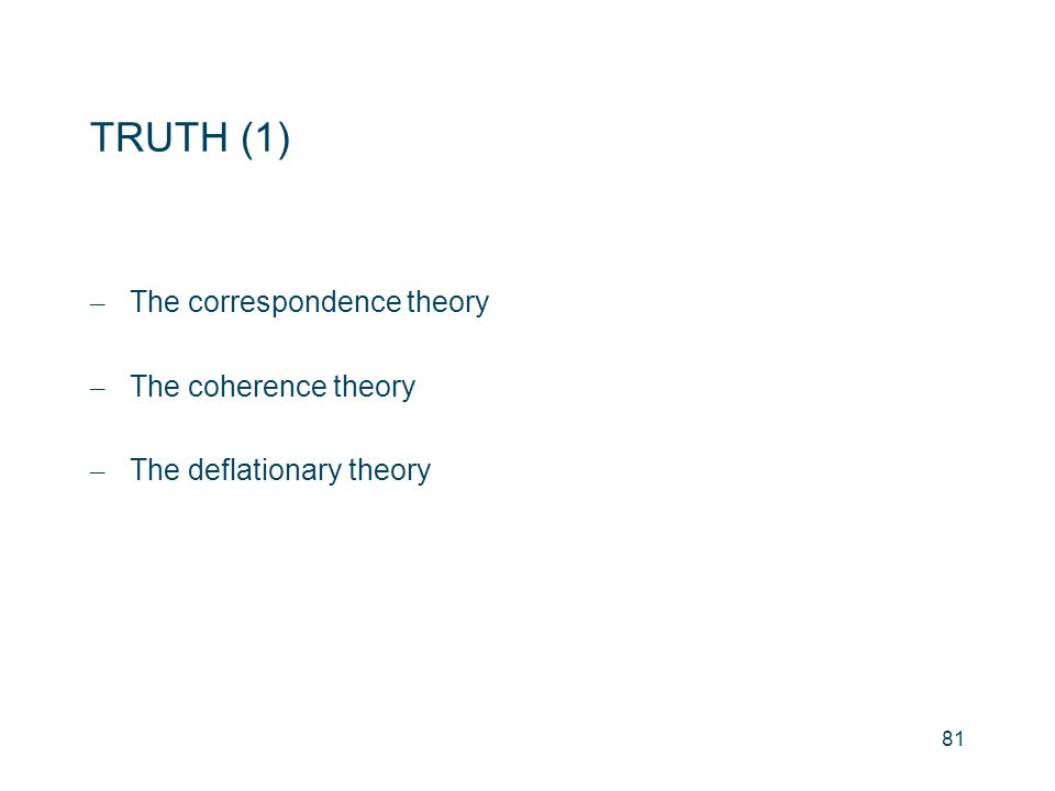 TRUTH (1) The correspondence theory The coherence theory