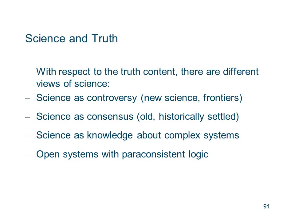 Science and Truth With respect to the truth content, there are different views of science: Science as controversy (new science, frontiers)