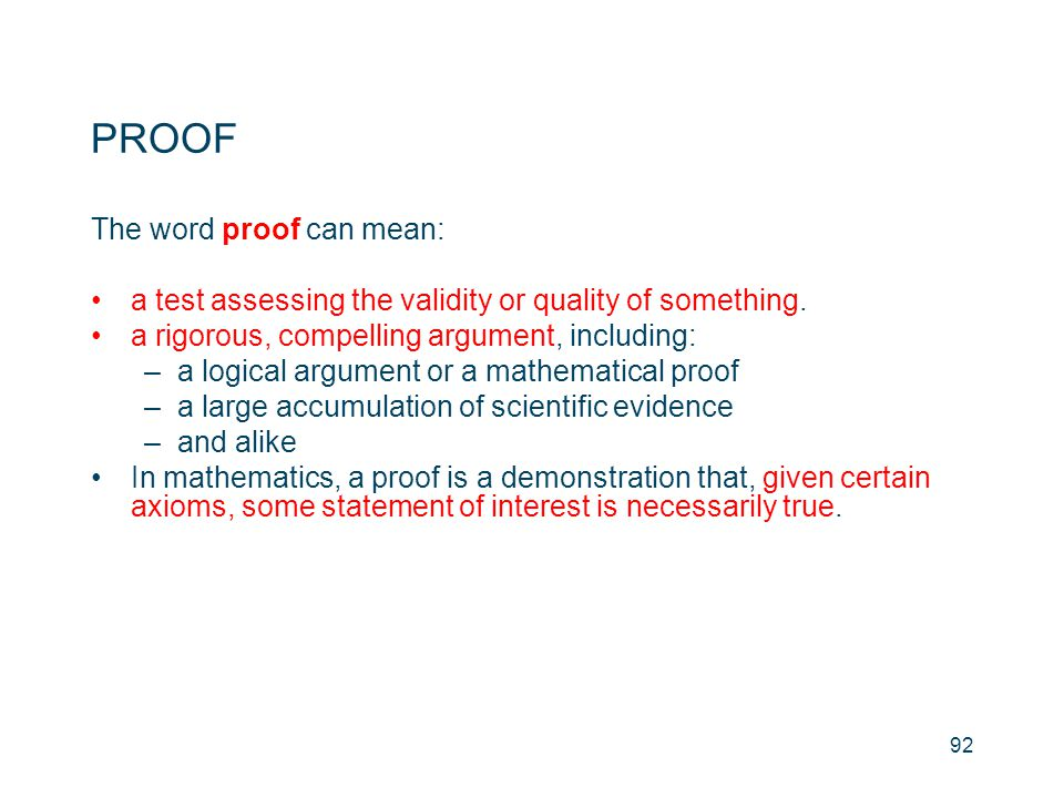 PROOF The word proof can mean: