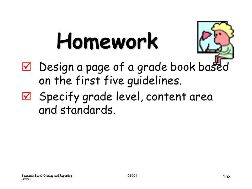 4/13/2017 Homework. Design a page of a grade book based on the first five guidelines. Specify grade level, content area and standards.