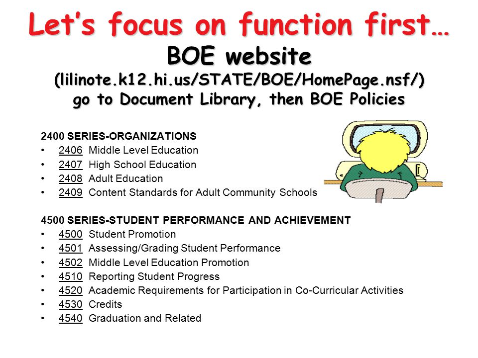 4/13/2017 Let's focus on function first… BOE website (lilinote.k12.hi.us/STATE/BOE/HomePage.nsf/) go to Document Library, then BOE Policies.