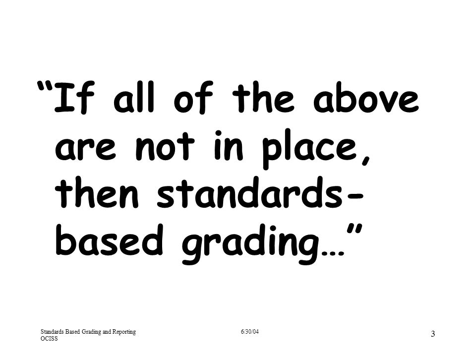 If all of the above are not in place, then standards-based grading…