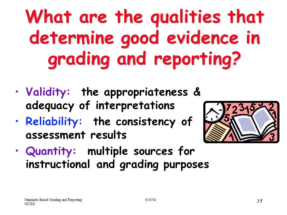 4/13/2017 What are the qualities that determine good evidence in grading and reporting Validity: the appropriateness & adequacy of interpretations.