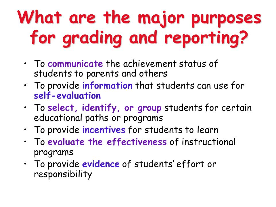What are the major purposes for grading and reporting
