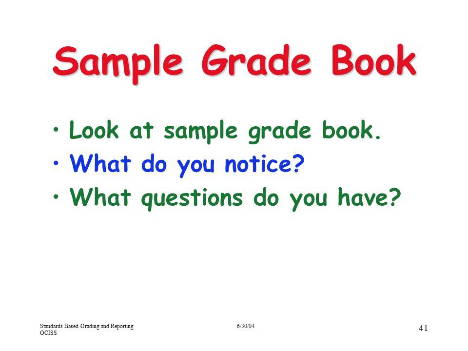Sample Grade Book Look at sample grade book. What do you notice