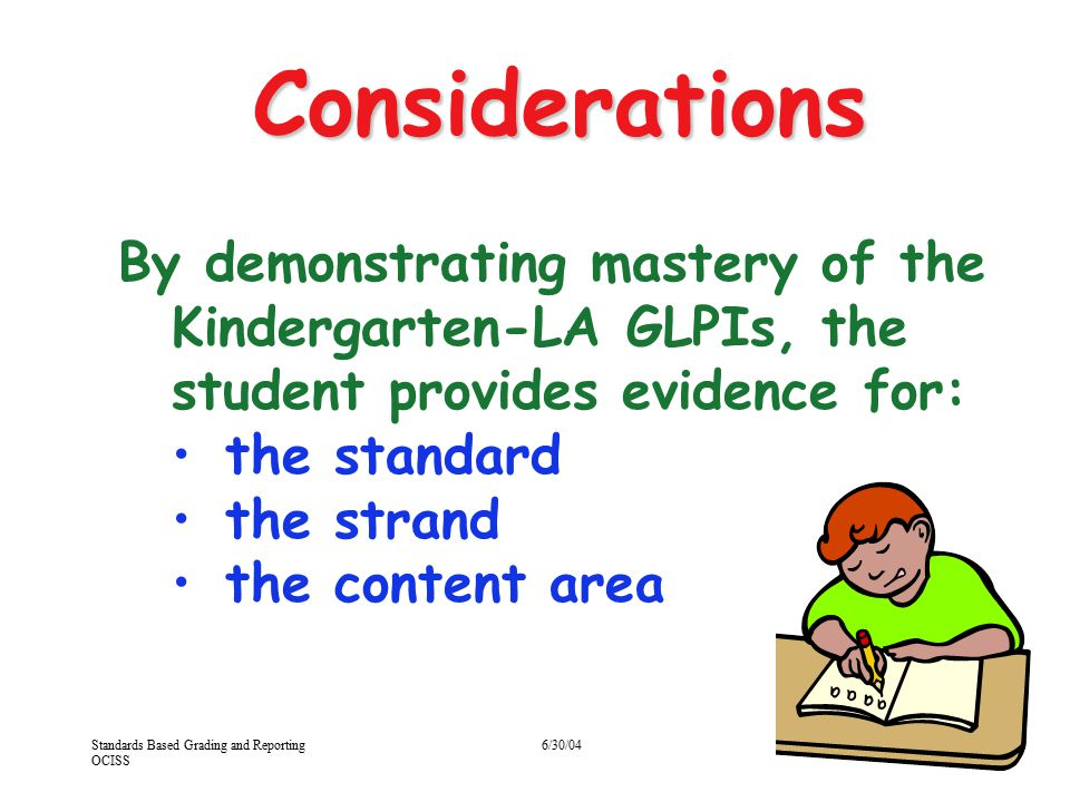 4/13/2017 Considerations. By demonstrating mastery of the Kindergarten-LA GLPIs, the student provides evidence for: