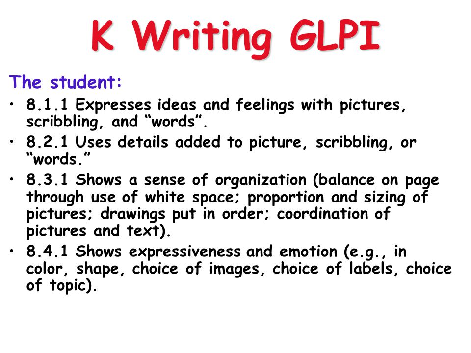 K Writing GLPI The student: