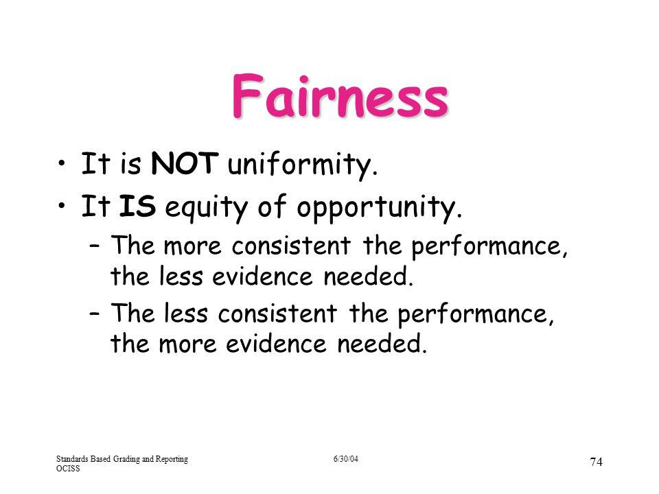 Fairness It is NOT uniformity. It IS equity of opportunity.