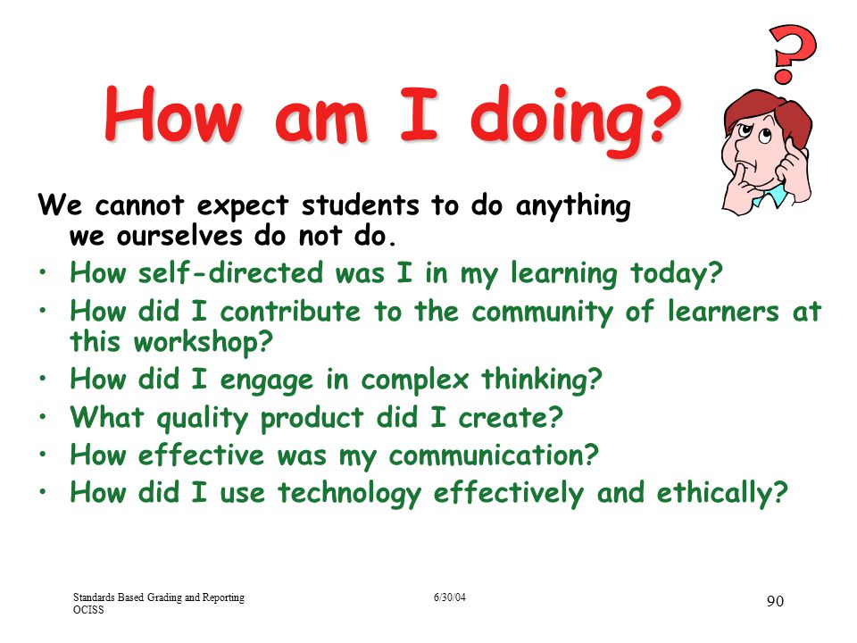 How am I doing We cannot expect students to do anything we ourselves do not do. How self-directed was I in my learning today