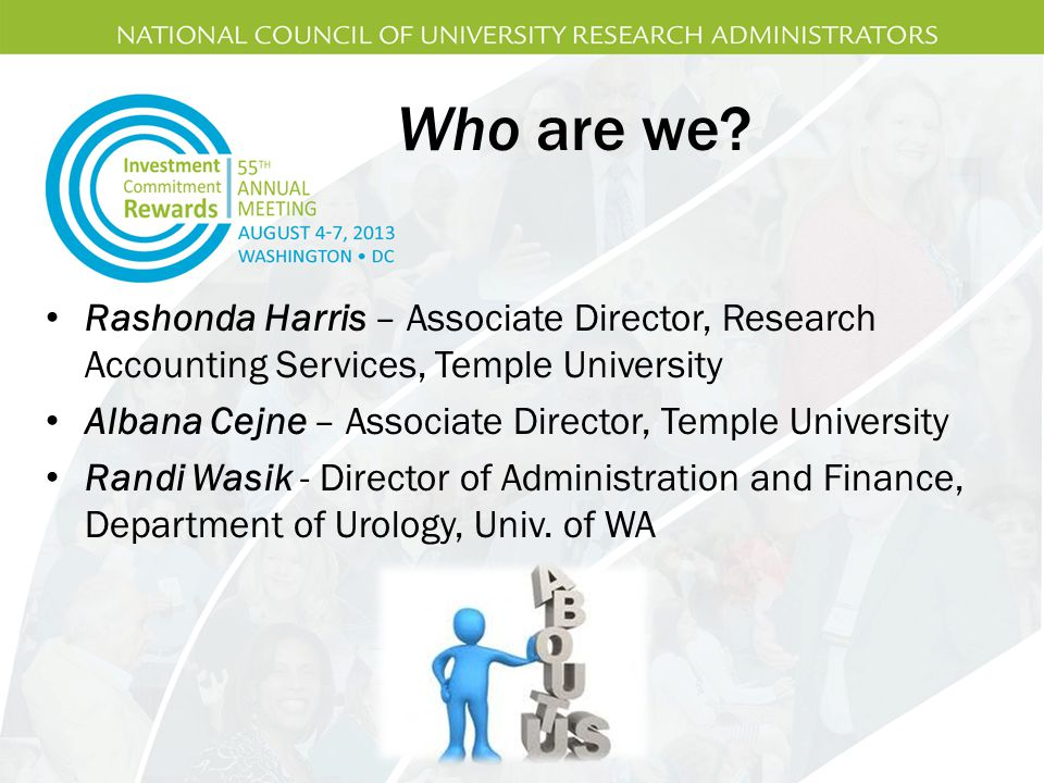 Who are we Rashonda Harris – Associate Director, Research Accounting Services, Temple University.