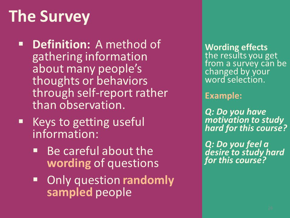 The Survey Wording effects. the results you get from a survey can be changed by your word selection.