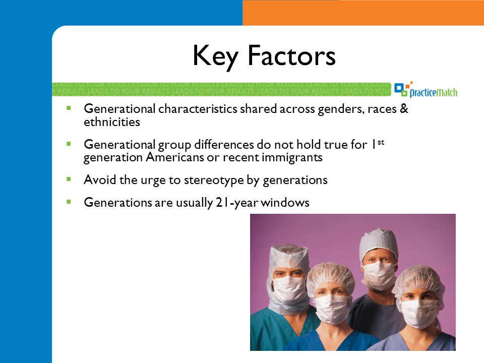 Key Factors Generational characteristics shared across genders, races & ethnicities.