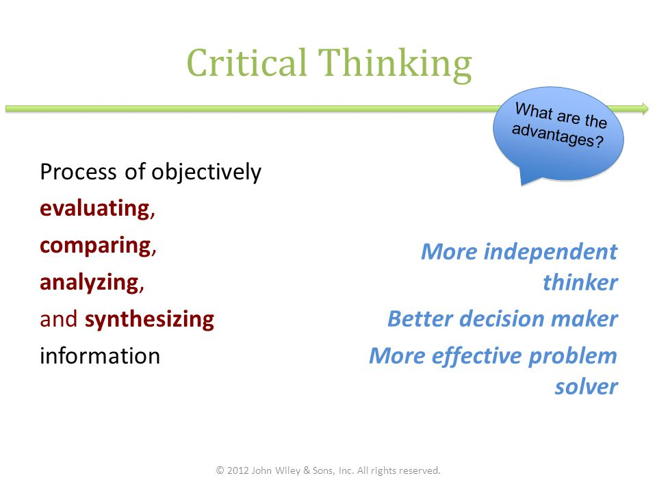 Critical Thinking What are the advantages Process of objectively evaluating, comparing, analyzing, and synthesizing information
