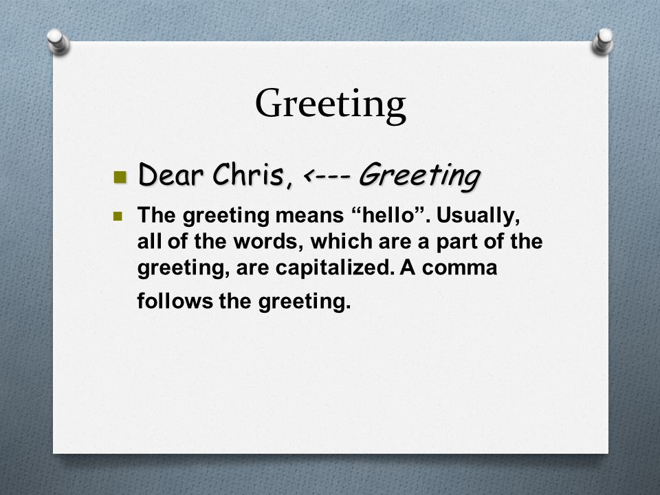 Greeting Dear Chris, <--- Greeting