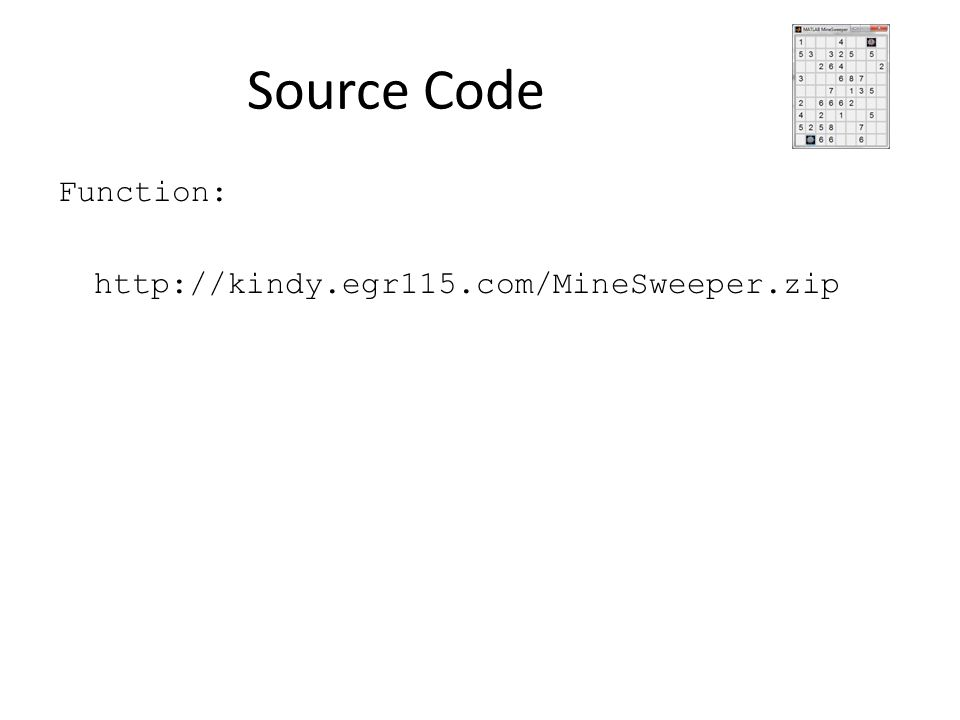 Source Code Function: http://kindy.egr115.com/MineSweeper.zip