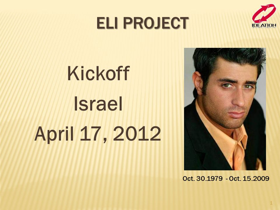 Eli Project Kickoff Israel April 17, 2012 Oct. 30.1979 - Oct. 15.2009