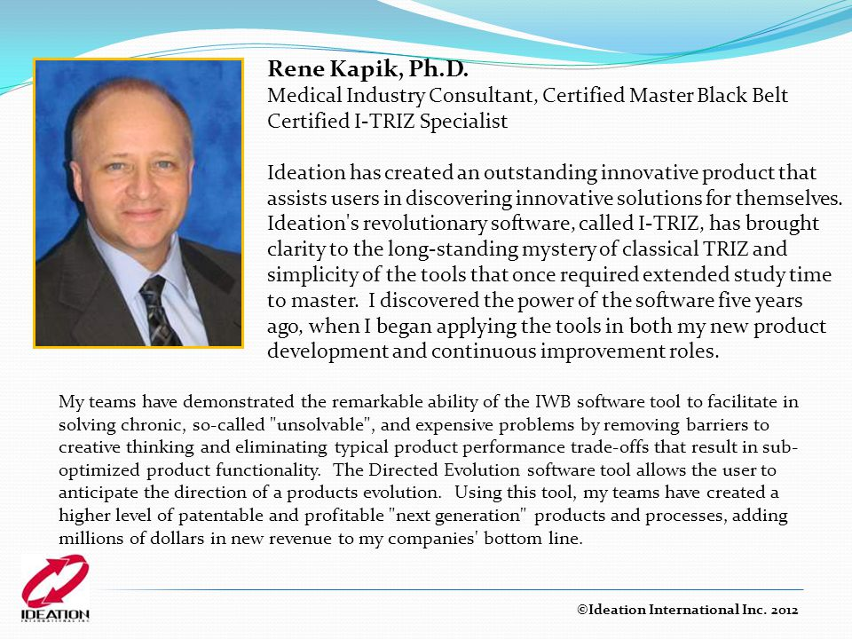 Rene Kapik, Ph.D. Medical Industry Consultant, Certified Master Black Belt. Certified I-TRIZ Specialist.