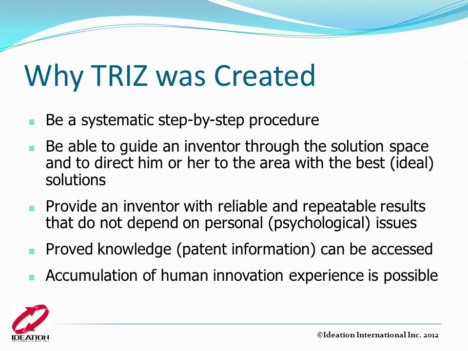 Why TRIZ was Created Be a systematic step-by-step procedure
