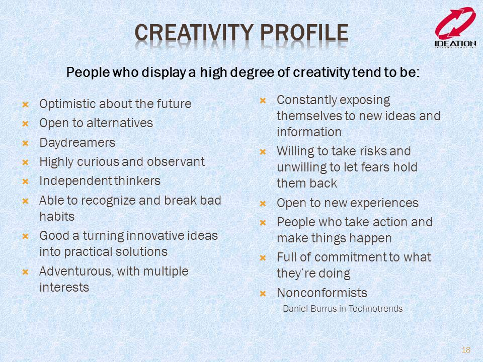 People who display a high degree of creativity tend to be: