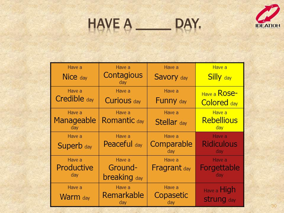 Have a _____ day. Nice day Savory day Silly day Curious day Funny day