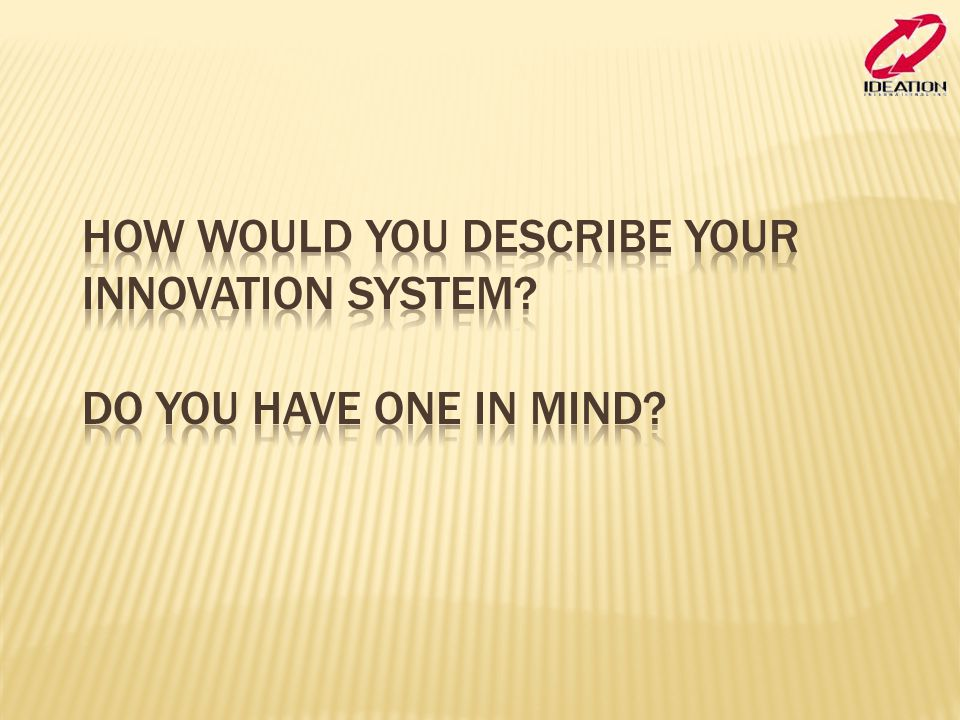 How would you describe your innovation system Do you have one in mind