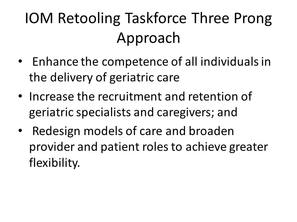 IOM Retooling Taskforce Three Prong Approach