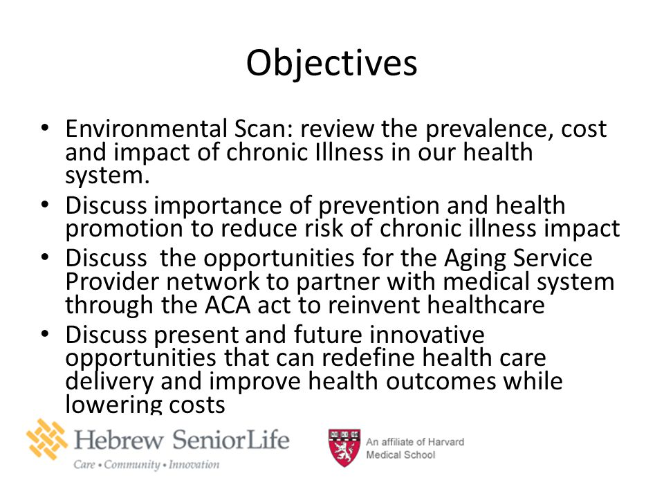 Objectives Environmental Scan: review the prevalence, cost and impact of chronic Illness in our health system.