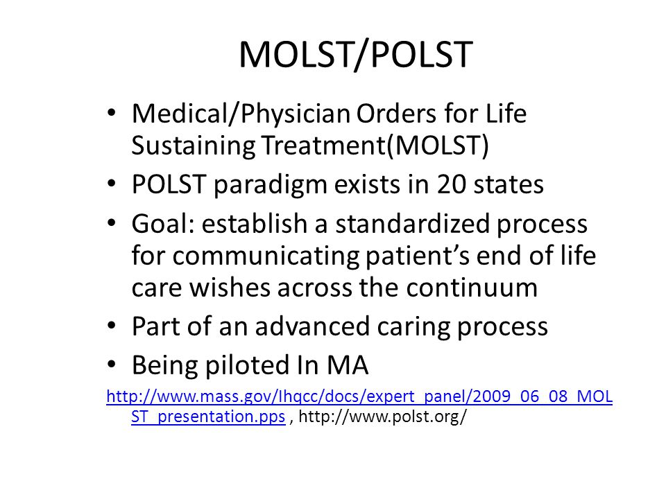 MOLST/POLST Medical/Physician Orders for Life Sustaining Treatment(MOLST) POLST paradigm exists in 20 states.