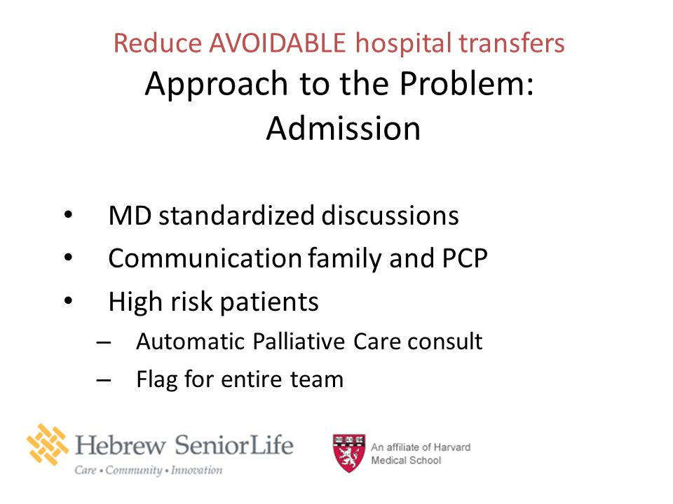 Reduce AVOIDABLE hospital transfers Approach to the Problem: Admission